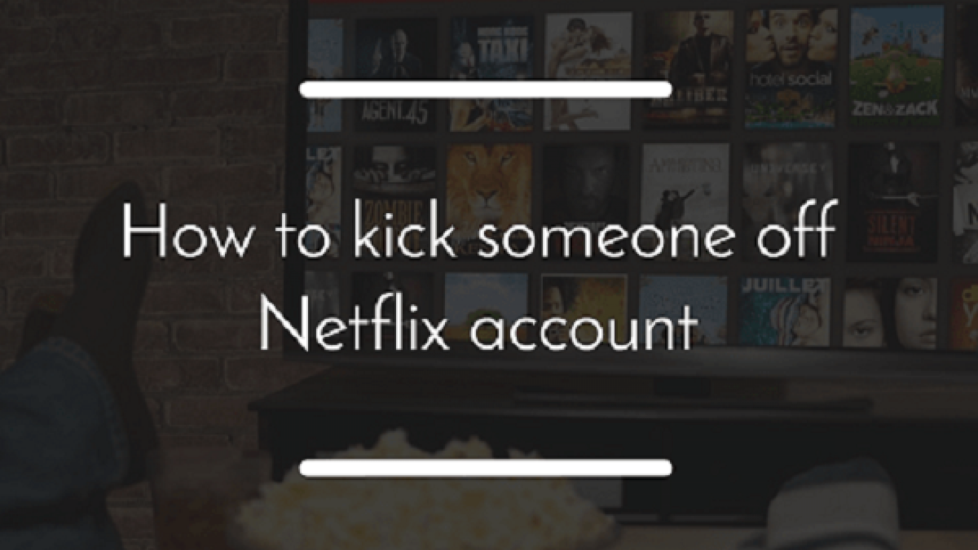 how to kick someone off NetFlix while they are watching